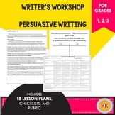 Writer's Workshop: Persuasive Writing - 1st, 2nd, 3rd Grades