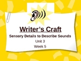 Writer's Craft - Sensory Details to Describe Sounds - Treasures Unit 3 Unit 3