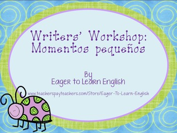Writers' Workshop: Momentos Pequeños (Small Moments) Unit Resources -in Spanish!