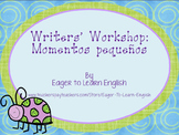 Writers' Workshop: Momentos Pequeños (Small Moments) Unit