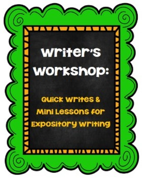 Writer's Workshop:  Quick Writes and Mini Lessons for Expository Writing