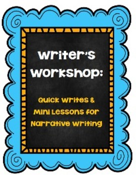 Writer's Workshop:  Quick Writes and Mini Lessons for Narrative Writing