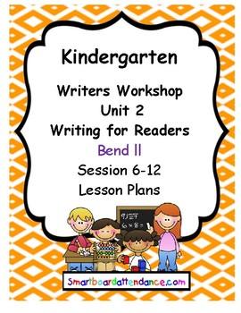Writers Workshop Unit 2 Writing for Readers, Gr.K Bend l&II, Session 1-12 Lesson