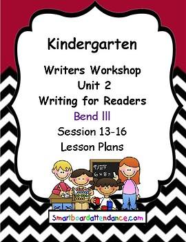 Writers Workshop Unit 2 Writing for Readers, Gr. K Bend lll, Session 13-16