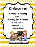 Writers Workshop Unit 2: Writing for Readers. Kindergarten Lesson Plan Bundle