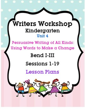 Writers Workshop Unit 4 Persuasive Writing of All Kinds: Words to Make a Change