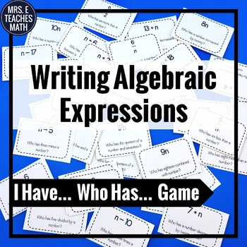 "Writing Algebraic Expressions ""I Have, Who Has"" Game"