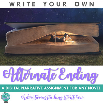 Writing An Alternate Ending - Narrative Assignment for ANY Novel {Grades 7-12}