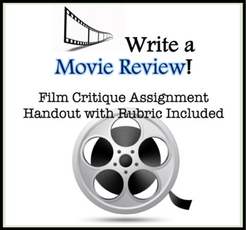 Writing Assignment: Write a Movie Review. Film Critique Handout w/ Rubric