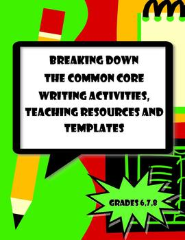 Writing Common Core Activities,Resources & Templates Grades 6, 7 & 8