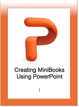 Writing + Technology: Create MINIBOOKS Using PowerPoint: Grades 3-6