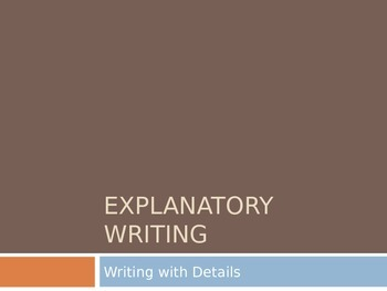 Writing Details:  Explanatory/ Expository Non Fiction Writing
