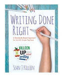 Writing Done Right- A Standards-Based Approach for 3rd-5th Grade Teachers