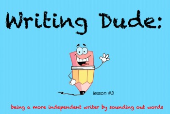 Writing Dude: Sounding Out Words