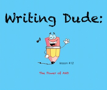 Writing Dude: The Power of AND