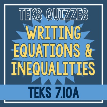 Writing Equations & Inequalities Quiz (TEKS 7.10A)