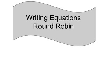 Writing Equations Round Robin