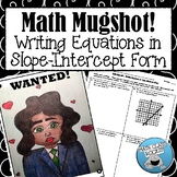 "WRITING EQUATIONS IN SLOPE-INTERCEPT FORM - ""MATH MUGSHOT"""