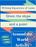 Writing Equations of Lines Given a Point and Slope Around the World Activity