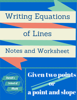Writing Equations of Lines given a point/slope or 2 points: Notes and Worksheet