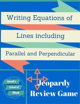 Writing Equations of Lines including Parallel and Perpendicular Jeopardy Game
