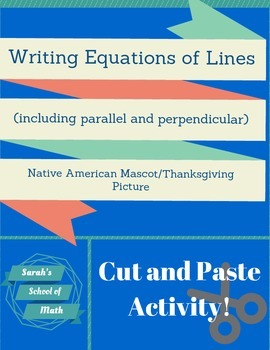 Writing Equations of Lines(including Parallel/Perp.)Thanksgiving/Mascot Activity