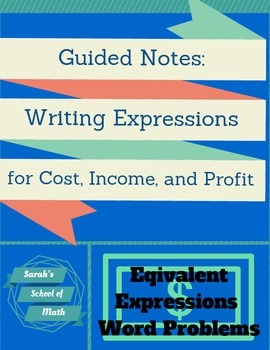 Writing Expressions for Cost, Income, and Profit Guided Notes