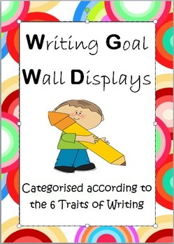 Writing Goals Display Posters- Categorised using the 6 Traits of Writing