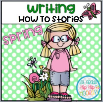 """Writing """"How To"""" Stories with Spring Topics!"""