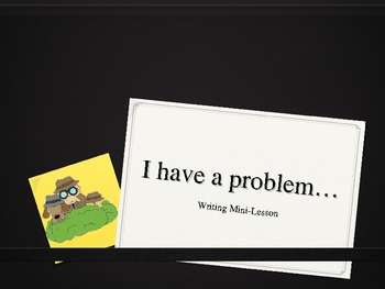 Writing:  I Have a Problem- Mini-Lessons on Creating Problems in Narratives
