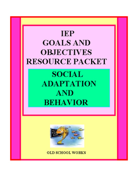 IEP Goals and Objectives Resource Packet Behavior and Social Adaptation