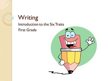 Writing: Introduction to the Six Traits - First Grade PowerPoint