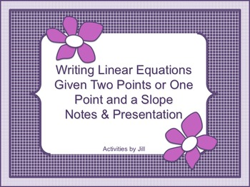 Writing Linear Equations Notes and Presentation (Point & Slope/Two Points)