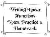 Writing Linear Functions - Notes, Practice & Homework