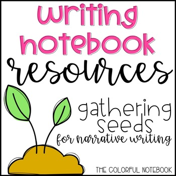 Writing Notebook Resources {Gathering Seeds} for Narrative Writing