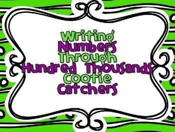 Writing Numbers Through Hundred Thousands-Two Cootie Catchers