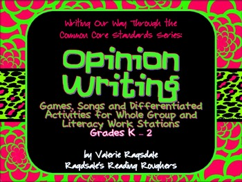 Writing Our Way Through the Common Core Series: OPINION WRITING for K-2