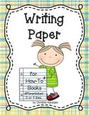 Writing Paper:  How-To Stories (differentiated) 1 - 4 lines