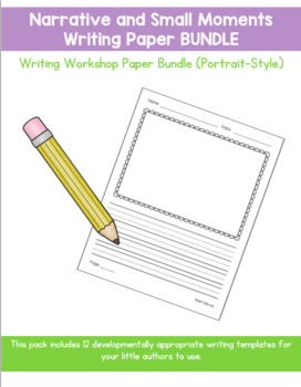 Writing Paper Packet: Personal Narratives and Small Moments (Portrait-style)