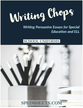Persuasive Writing for Special Ed - Writing Chops: School Uniforms