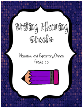 Writing Planning Sheets- Narrative and Expository/Opinion