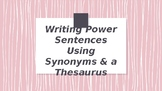 Writing Power Sentences Using Synonyms and a Thesaurus Powerpoint