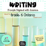 Writing Prompts Aligned with Grade 6 ONTARIO Science