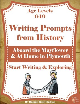 Writing Prompts From History: Aboard the Mayflower & At Home In Plymouth (6-10)