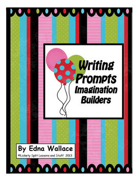 Writing Prompts:  Imagination Builders