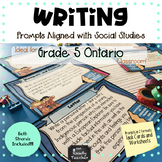 Writing Prompts aligned with Grade 5 ONTARIO Social Studies