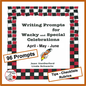 Writing Prompts for Wacky and Special Celebrations | MONTHLY| April-May-June