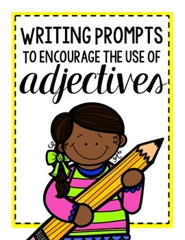 Writing Prompts to Encourage the Use of Adjectives