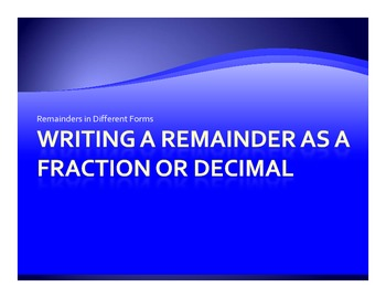 Writing Remainders as Fractions and Decimals