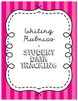Writing Rubrics + Student Data Tracking Sheets